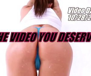 THE VIDEO YOU DESERVE!